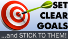 SET CLEAR GOALS–and Stick to Them!