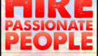 Hire Passionate People…and cut the deadweight!