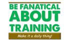 Be Fanatical About Training–Make It A Daily Thing
