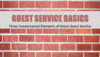 Guest Service Basics:  Three Fundamental Elements of Great Guest Service