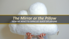 The Mirror or the Pillow: Reacting to Difficult Guest Situations
