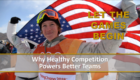 LET THE GAMES BEGIN! Why Healthy Competition Powers Better Teams