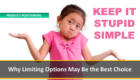 KEEP IT STUPID SIMPLE: Why Limiting Options May Be the Best Choice