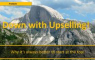 Down with Upselling! — Why it's always better to start at the top!