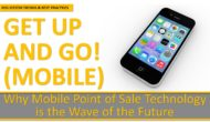 GET UP AND GO! (MOBILE) | Why Mobile Point-of-Sale Technology is the Wave of the Future